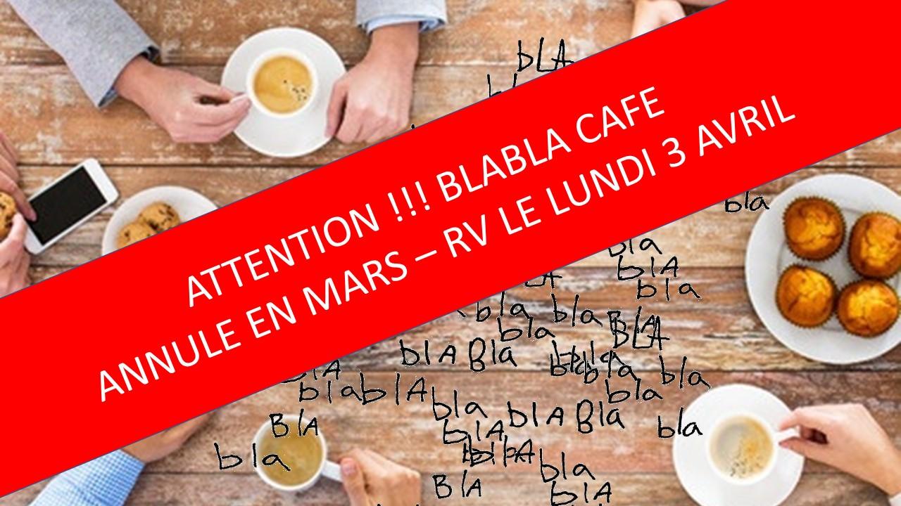 BLABLA CAFE du Lundi 6 Mars 2017 annulé - Rendez-vous le Lundi 3 Avril 2017 !